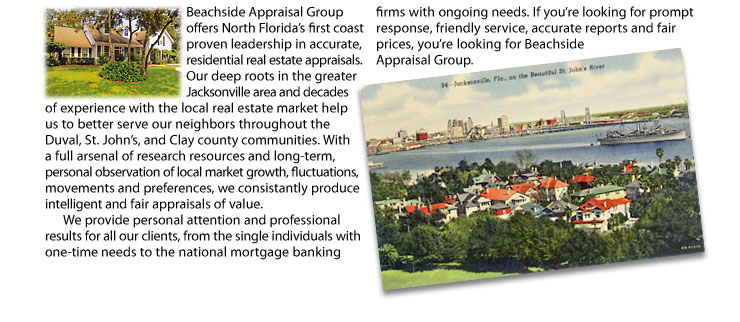 Beachside Appraisal Group offers North Florida's first coast proven leadership in accurate, residential real estate appraisals.